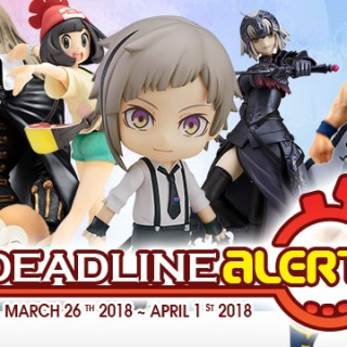 PRE-ORDER DEADLINE ALERT! All The Figure & Toy Pre-Orders Closing Mar 26th – Apr 1st!