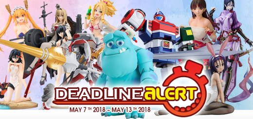DEADLINE ALERT! All The Figure & Toy Pre-Orders Closing May 7th – May 13th!
