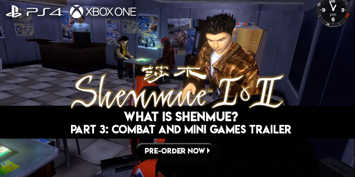 Shenmue I & II, PlayStation 4, Xbox One, release date, gameplay, features, price, trailer, update, game, Part 3 trailer, What is Shenmue? Part 3: Combat and Mini Games Trailer