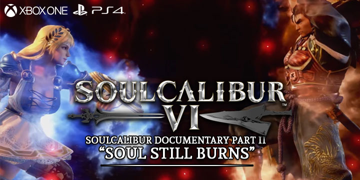 Soulcalibur, SoulCalibur VI, Souls and Swords, Soulcalibur, Documentary, US, North America, Europe, Australia, Japan, release date, gameplay, features, price, update, trailer, new video, Documentary Part II, Soul Still Burns