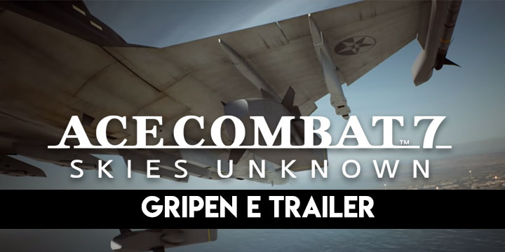 Ace Combat 7: Skies Unknown, Bandai Namco, PlayStation 4, PlayStation VR, Xbox One, PS4, PSVR, XONE, US, Europe, Australia, Japan, Asia, gameplay, features, release date, price, trailer, screenshots, update, Gripen E