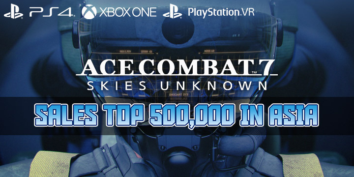 Ace Combat 7: Skies Unknown, Bandai Namco, PlayStation 4, PlayStation VR, Xbox One, PS4, PSVR, XONE, US, Europe, Australia, Japan, Asia, sales