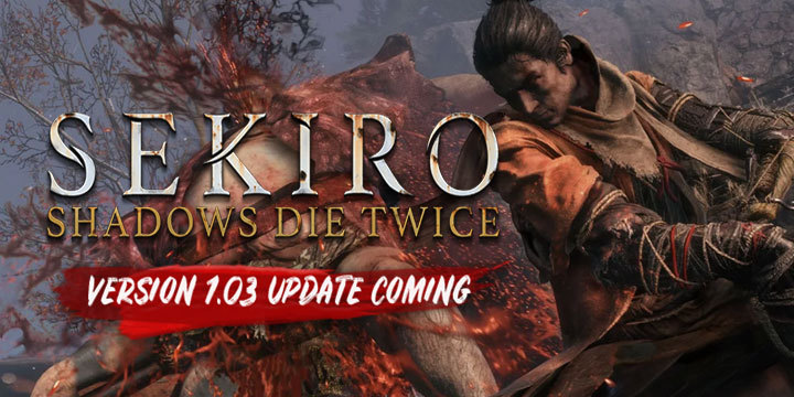 Sekiro: Shadows Die Twice, Activision, FromSoftware, US, Europe, Japan, Asia, PS4, PlayStation 4, XONE, Xbox One, updates, Version 1.03