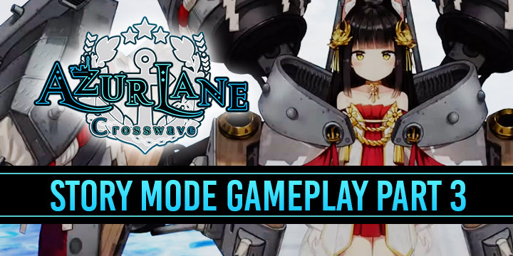 Azur Lane: Crosswave - Watch the Story Mode Part 3 Gameplay Trailer!