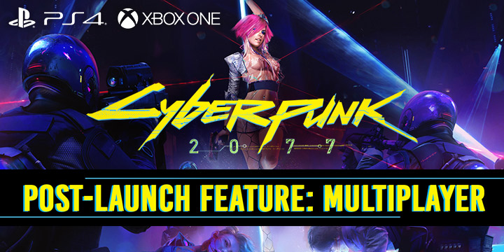 Cyberpunk 2077, xone, xbox one ,ps4, playstation 4 , EU, US, europe, north america, asia, AU, australia, japan, jp, release date, gameplay, features, price, pre-order, CD Projeckt, ,post-launch feature, cd projekt red, multiplayer mode