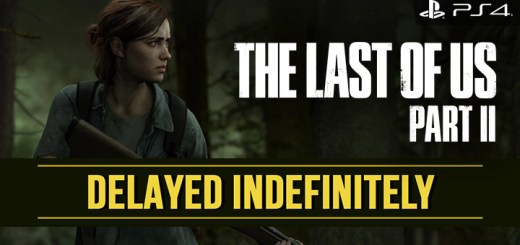 The Last of Us Part II, The Last of Us, PS4, PlayStation 4, PlayStation 4 Exclusive, Sony Interactive Entertainment, Sony, Naughty Dog, Pre-order, US, Europe, Asia, update, Japan, trailer, screenshots, features, gameplay, delay