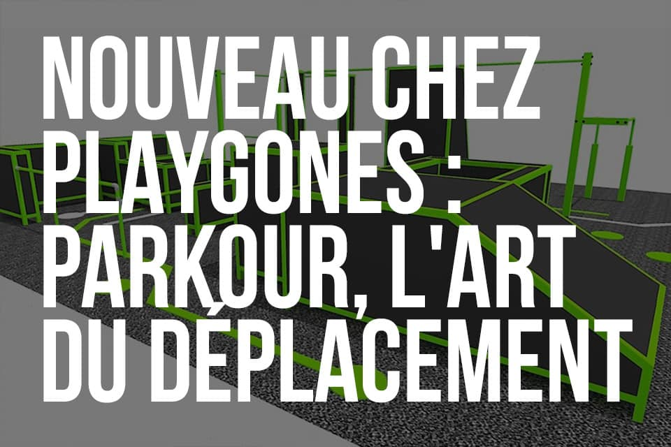 Playgones, spécialiste de l'Art du Déplacement - Parkour, Free running, chase tag