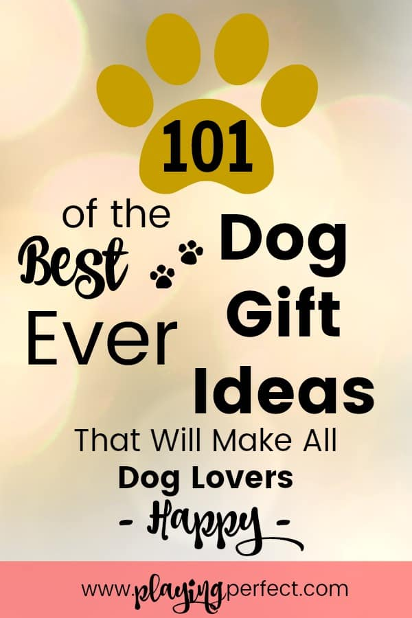 101 Of The Best Ever Dog Gift Ideas For Parents If You Are A