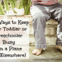 50 Ways To Keep Your Toddler Or Preschooler Busy On A
