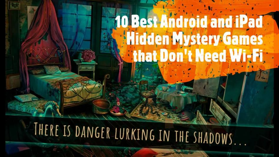 Best Android and iPad Hidden Mystery Games that Do Not Need Wi-Fi