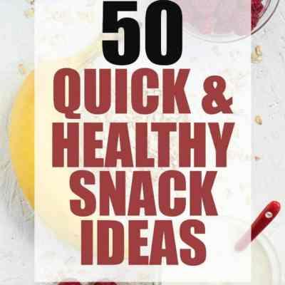 50 Quick & Healthy Snack Ideas