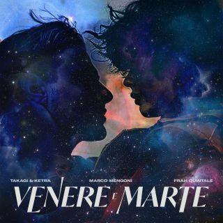 Takagi & Ketra, Marco Mengoni & Frah Quintale - Venere E Marte
