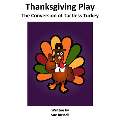 Thanksgiving Play The Conversion of Tactless Turkey.