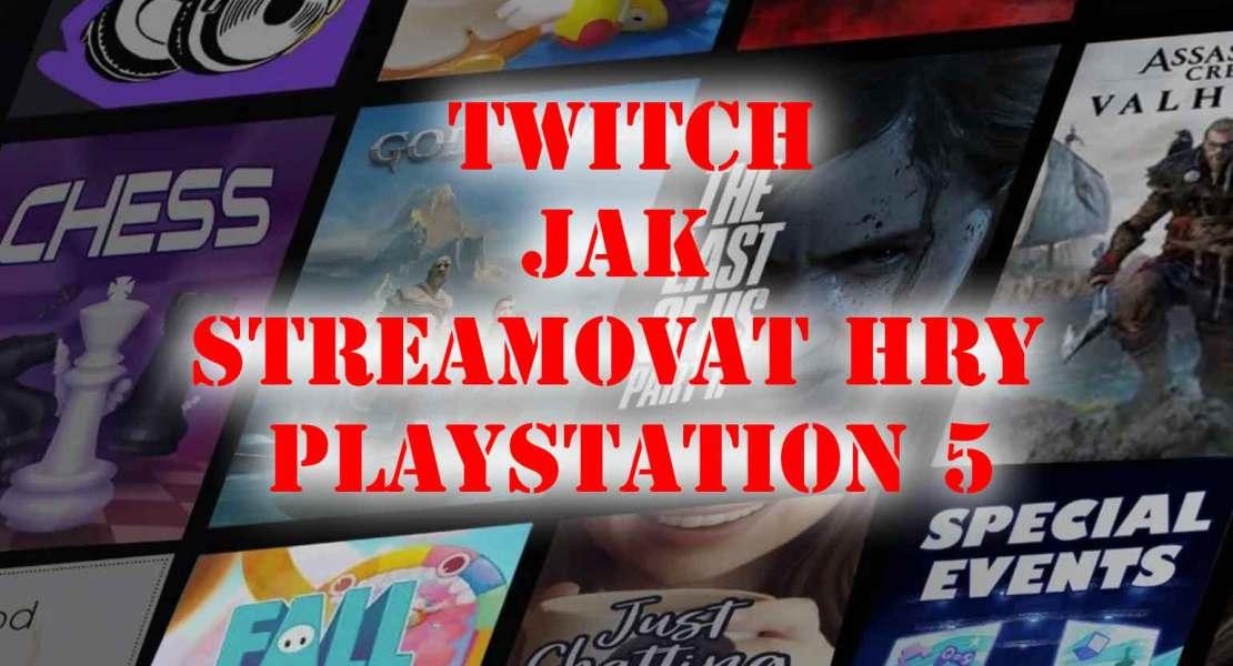 streamováním her pomocí Twitch na PlayStation 5