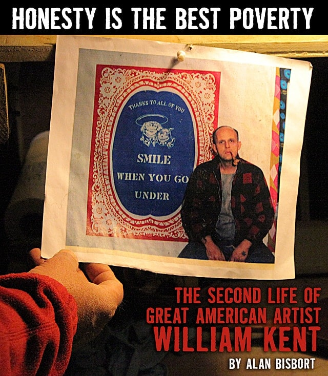 Honesty Is the Best Poverty  The Second Life of Great American Artist William Kent  By Alan Bisbort