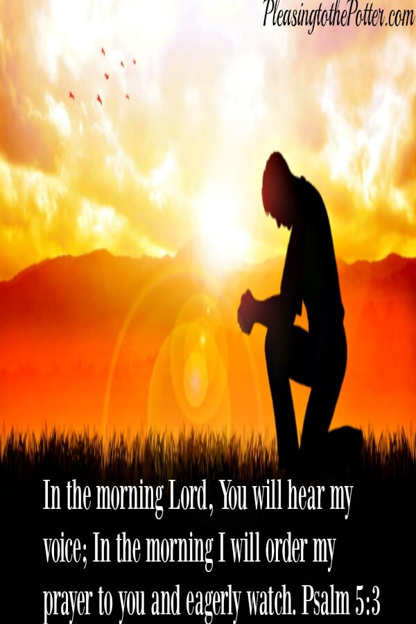 Start every morning talking with God and know He is with you.