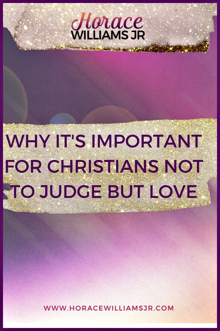 Why it's Important for Christians to not Judge but Love