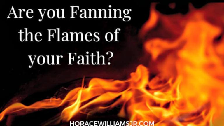 Are you Fanning the Flames of your Faith?