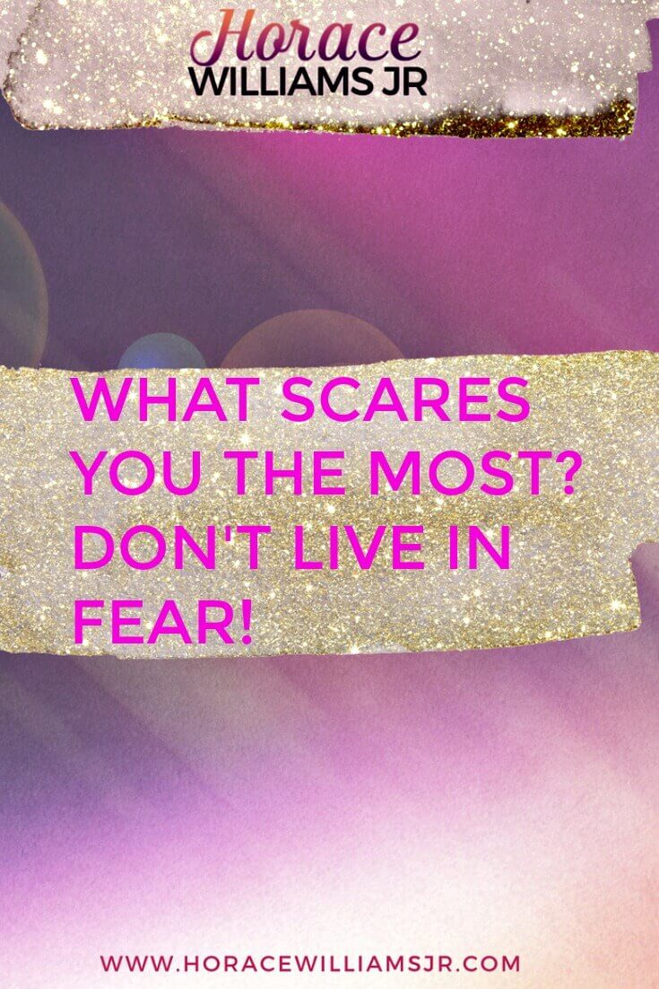 What Scares You the Most? Don't Live in Fear!