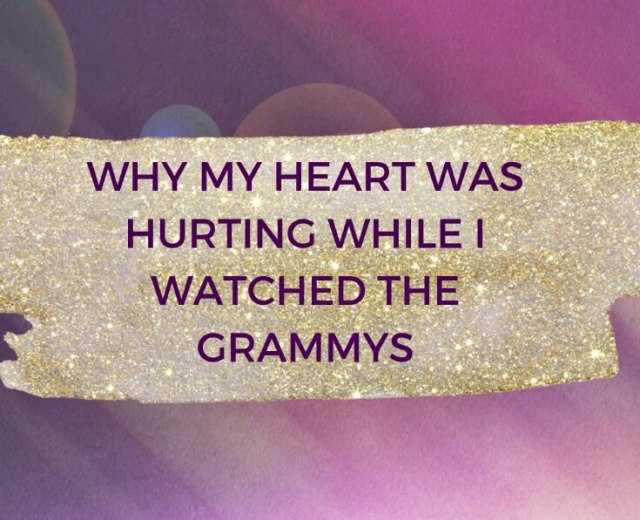 Why my Heart was Hurting as I watched the Grammys