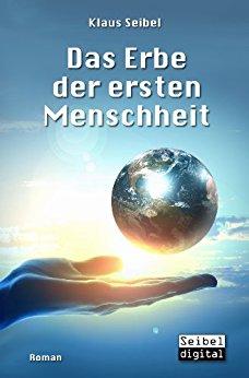 Klaus Seibel - Das Erbe der ersten Menschheit