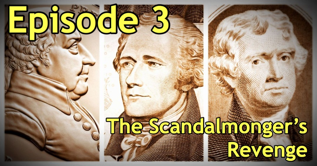 Episode 3: The Scandalmonger's Revenge
