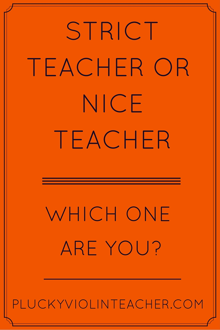 are you a strict teacher or nice music teacher what helps you balance between the nice teacher and the strict teacher do you tend to be more one than the other we want to hear your teaching