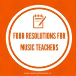 Four Resolutions for Music Teachers