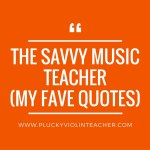 My Favorite Quotes from The Savvy Music Teacher by David Cutler