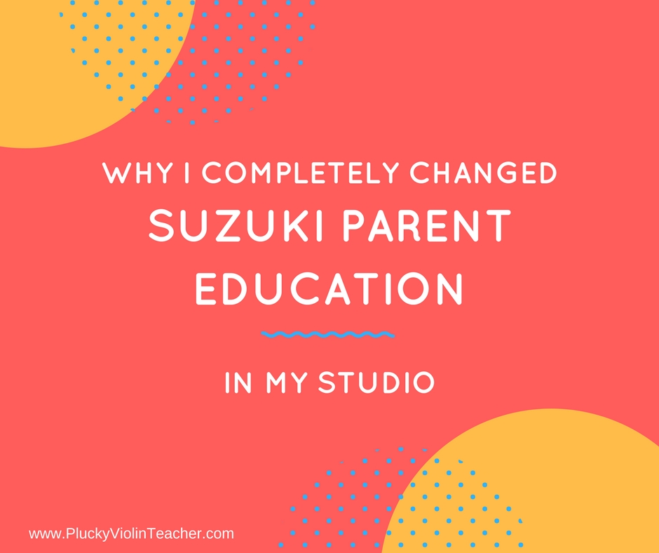Why I completely changed Suzuki Parent Education in my studio... PluckyViolinTeacher.com