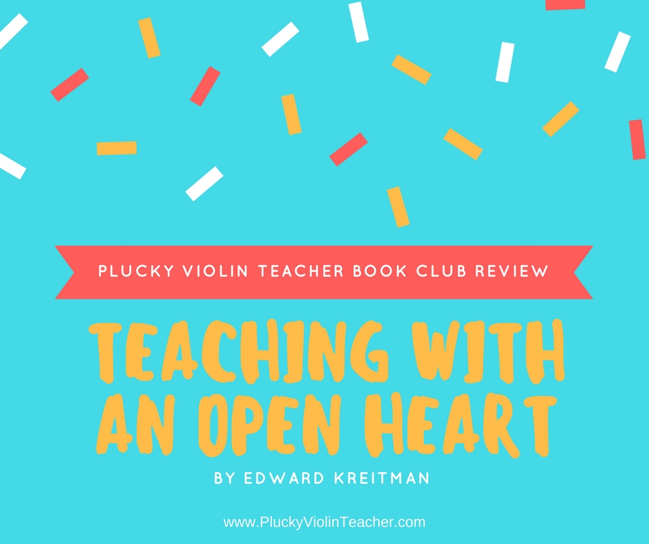 Plucky Violin Teacher Book Club: Teaching with an Open Heart Book Review