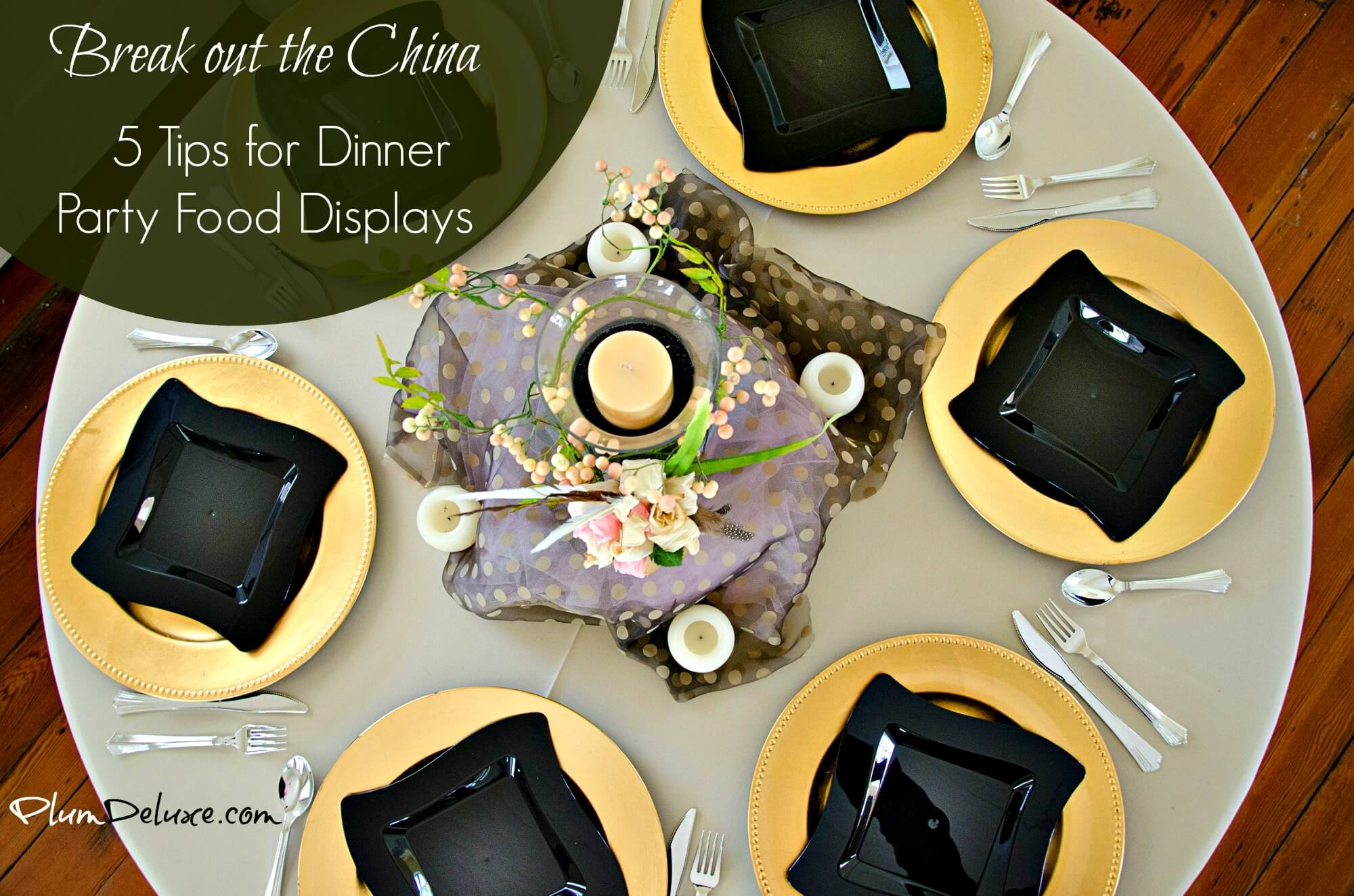 Break Out The China 5 Tips For Dinner Party Food Displays