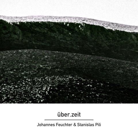 Johannes Feuchter & Stanislas Pili – über.zeit