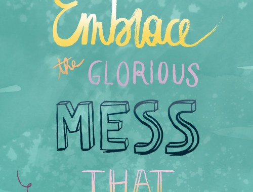 Embrace the Glorious Mess that you are - quote illustrated by Eline Van der Gucht © Plutomeisje.be