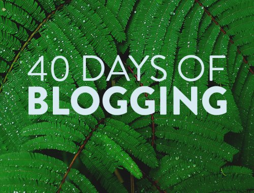 40 Days of blogging