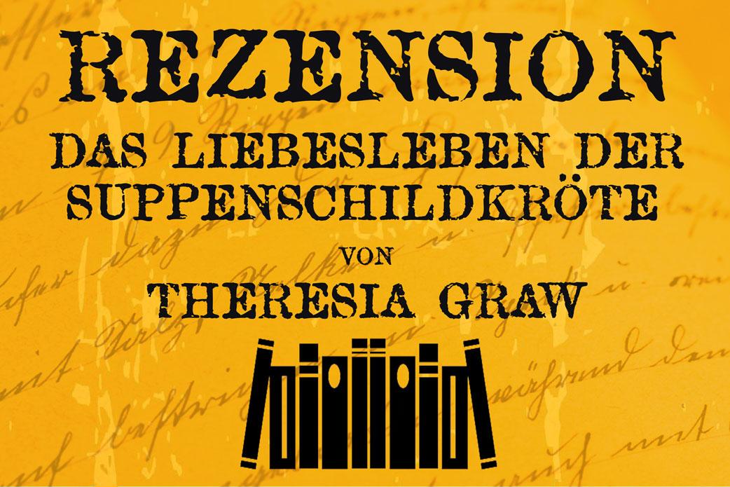 Rezension Das LiebeslebenderSuppenschildkröte von Theresia Graw