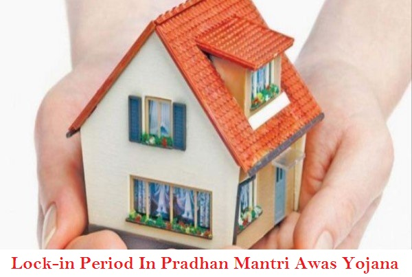 Lock-in Period for Pradhan Mantri Awas Yojana