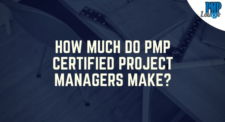 how much do certified project managers make - How much do PMP Certified Project Managers make?