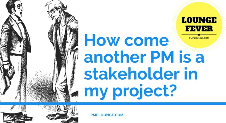 how come another pm is a stakeholder in my project - How come another PM is a stakeholder in my project?