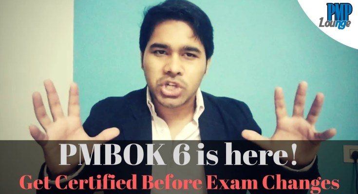 pmbok 6 is here - PMBOK 6 is here. Get PMP Certified before the exam changes!
