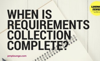 when is requirements collection complete - When can you close the Collect Requirements Process?