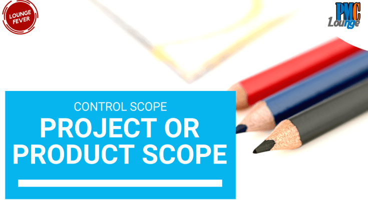 in the control scope process do you control project scope or product scope - In the Control Scope Process, do you Control Project Scope or Product Scope?