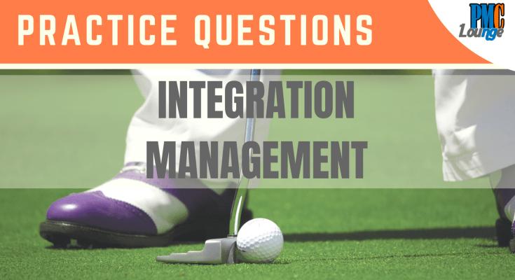 integration management practice questions - Integration Management - Practice Questions