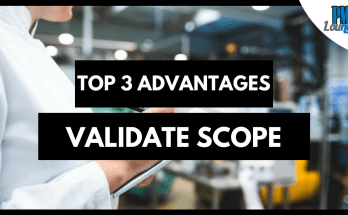 top 3 advantages of the validate scope process - Top 3 Advantages of the Validate Scope Process