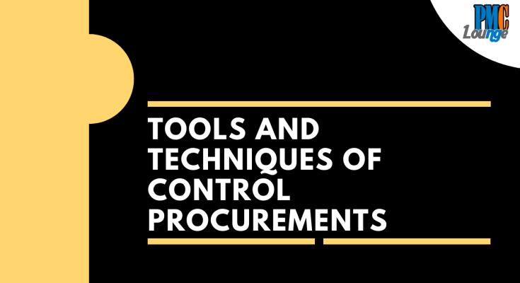 tools and techniques of control procurements process - Tools and Techniques of Control Procurements