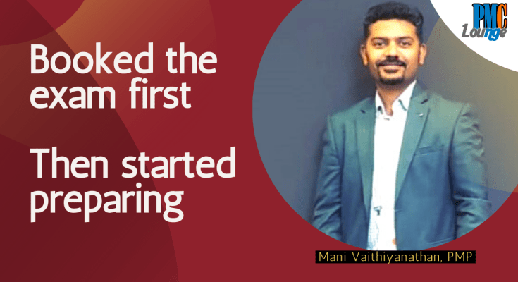 pmp experience of mani who booked the pmp exam first and started preparing after that - PMP Experience - Mani Vaithiyanathan