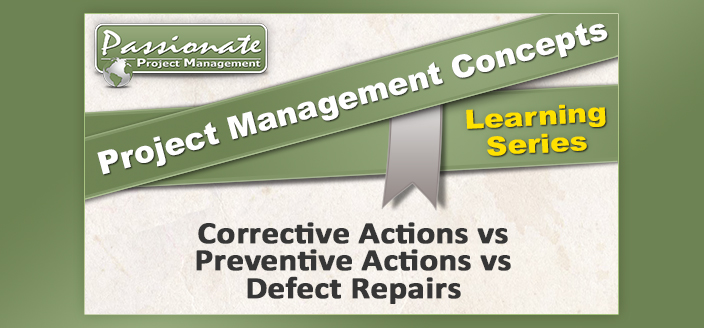 Corrective vs Preventive Actions vs Defect Repairs