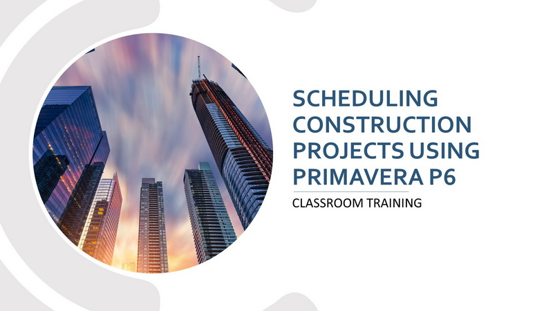 Scheduling Construction Projects Using Primavera P6