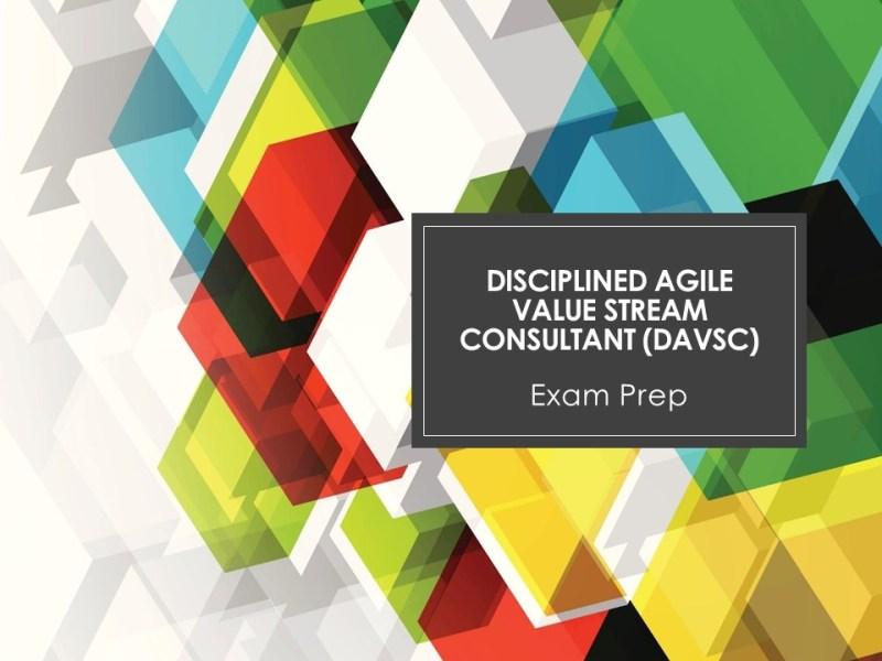 Disciplined Agile Value Stream Consultant (DAVSC) Training Classes