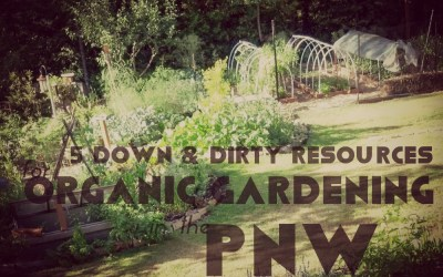 5 Down & Dirty Resources for Year-Round Organic Gardening in the Pacific Northwest